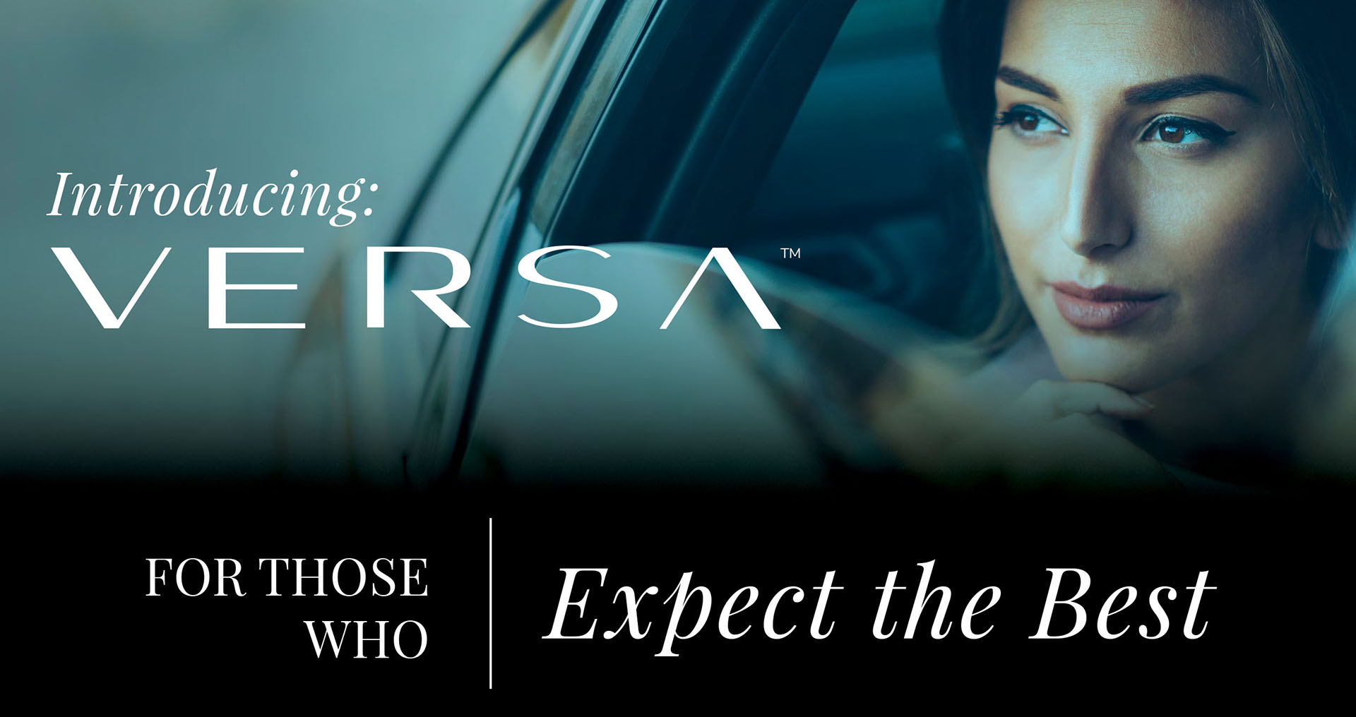 Introducing: Versa. For those who expect the best